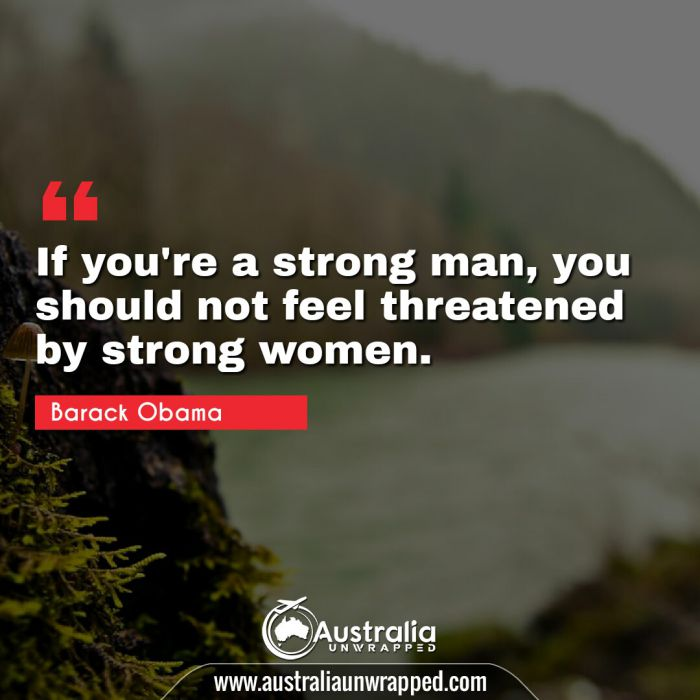 If you're a strong man, you should not feel threatened by strong women.