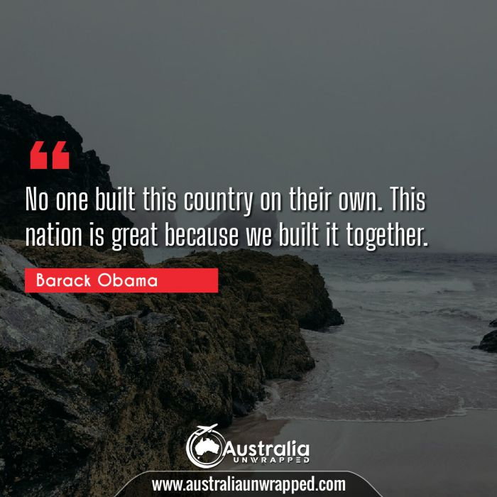 No one built this country on their own. This nation is great because we built it together.