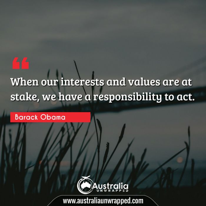 When our interests and values are at stake, we have a responsibility to act.