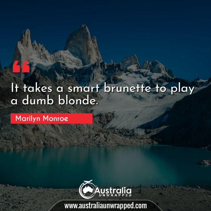It takes a smart brunette to play a dumb blonde.