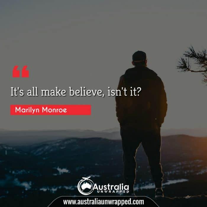 It's all make believe, isn't it?