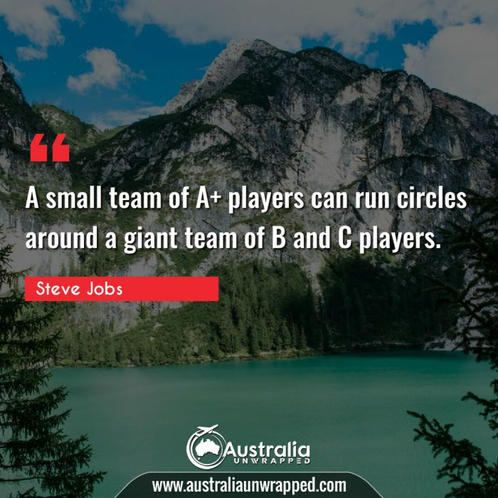 A small team of A+ players can run circles around a giant team of B and C players.