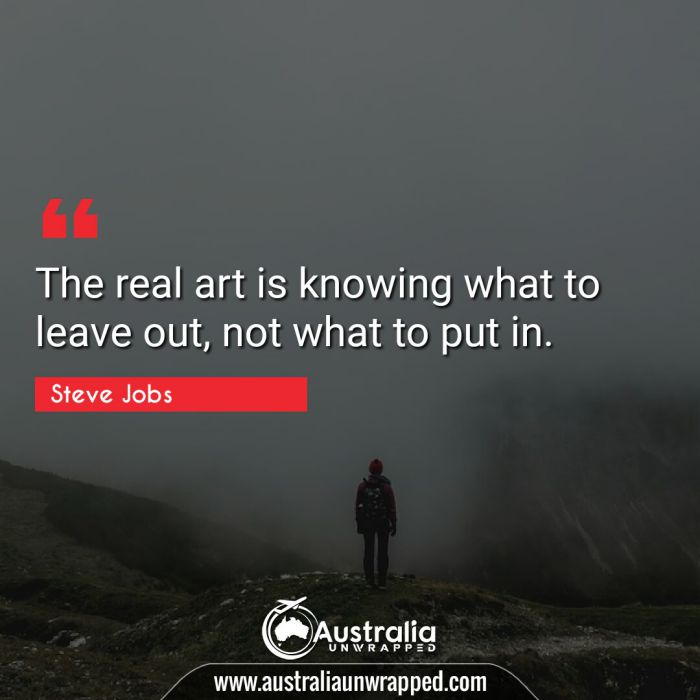 The real art is knowing what to leave out, not what to put in.
