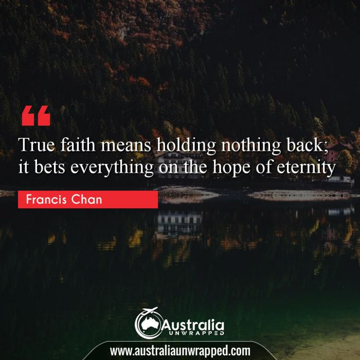 True faith means holding nothing back; it bets everything on the hope of eternity