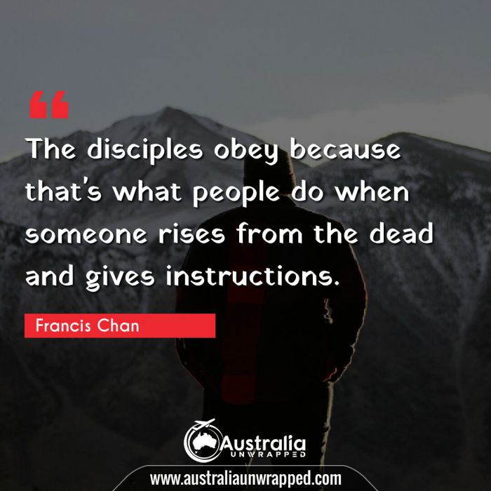 The disciples obey because that's what people do when someone rises from the dead and gives instructions.