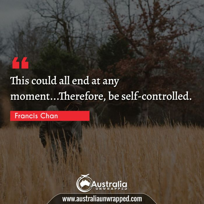 This could all end at any moment…Therefore, be self-controlled.