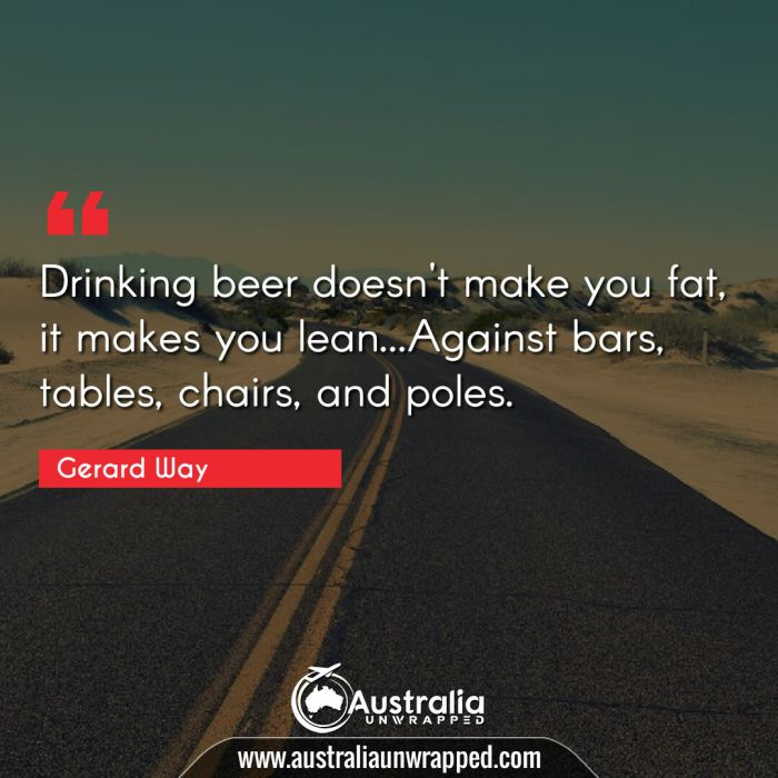 Drinking beer doesn't make you fat, it makes you lean…Against bars, tables, chairs, and poles.