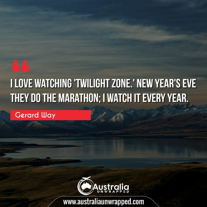 I love watching 'Twilight Zone.' New Year's Eve they do the marathon; I watch it every year.
