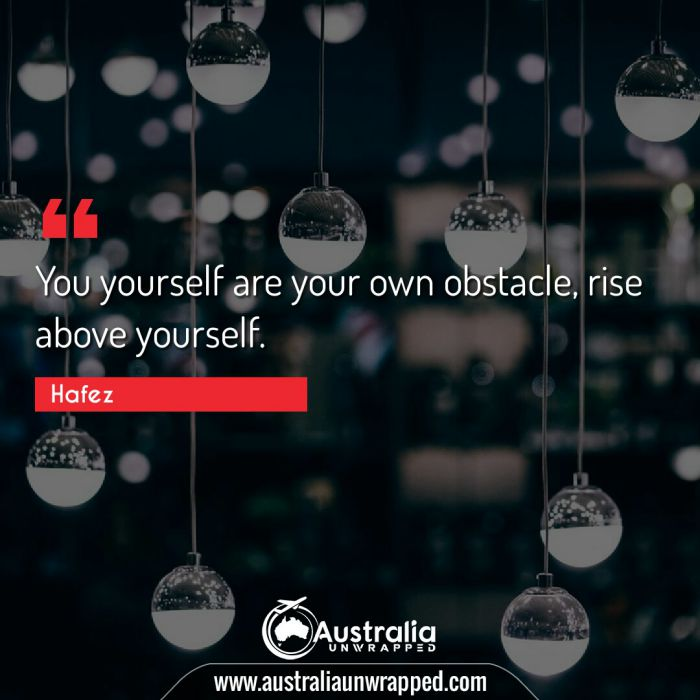You yourself are your own obstacle, rise above yourself.