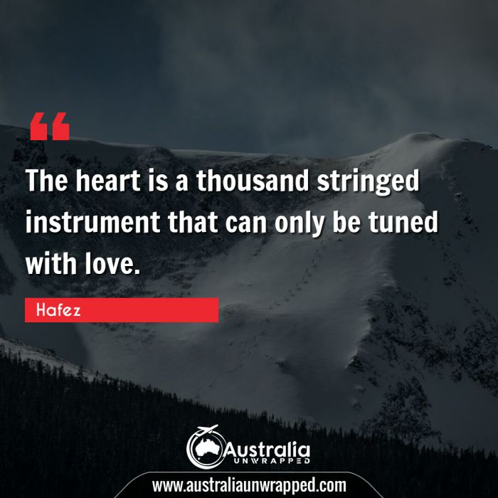 The heart is a thousand stringed instrument that can only be tuned with love.