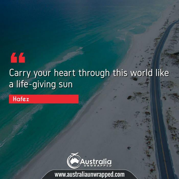 Carry your heart through this world like a life-giving sun