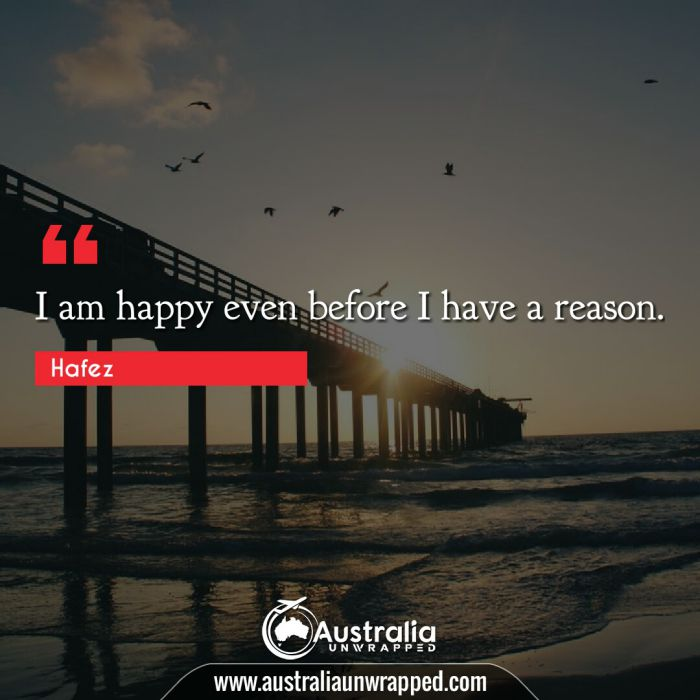 I am happy even before I have a reason.