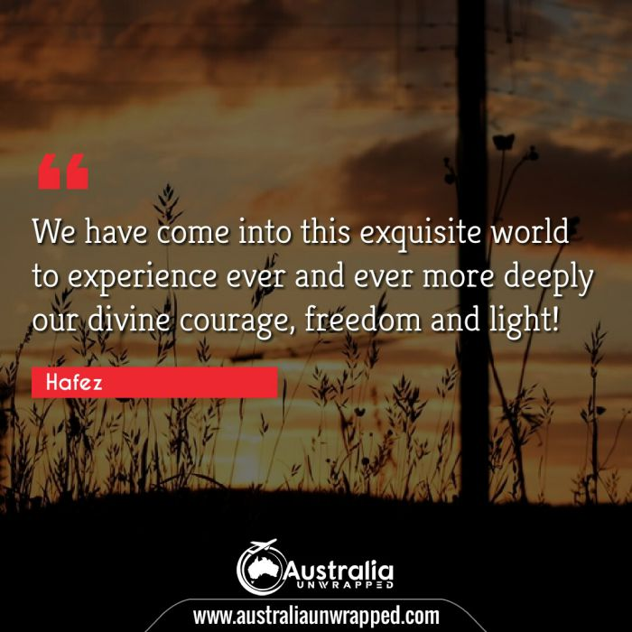 We have come into this exquisite world to experience ever and ever more deeply our divine courage, freedom and light!
