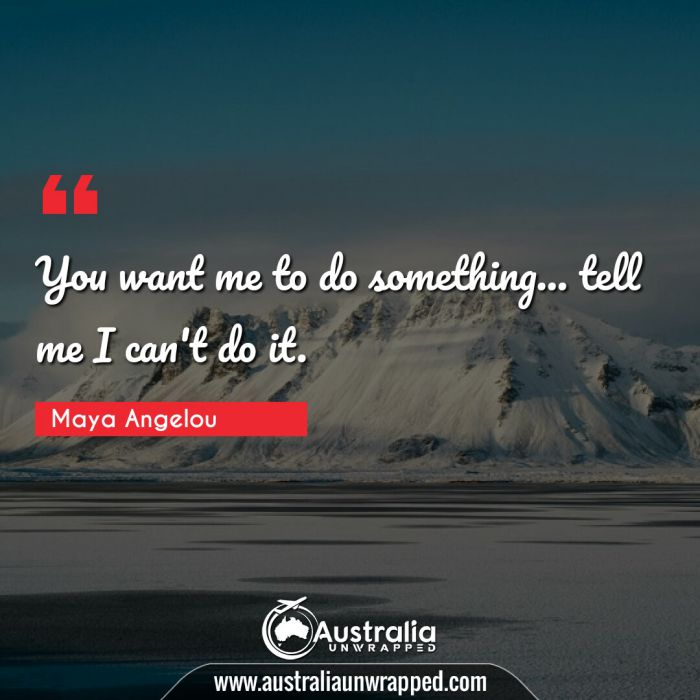 You want me to do something… tell me I can't do it.