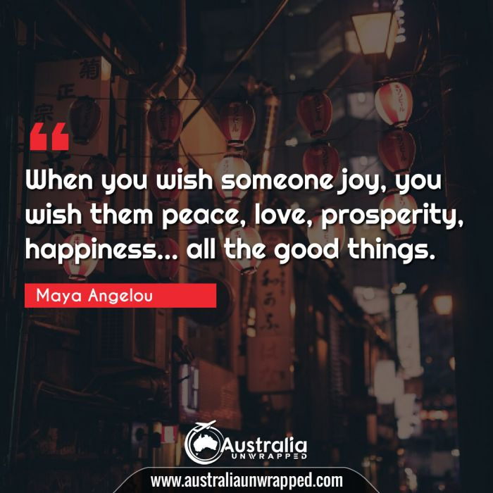When you wish someone joy, you wish them peace, love, prosperity, happiness… all the good things.