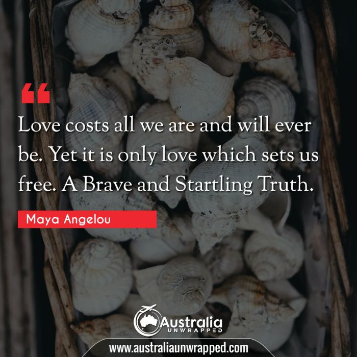 Love costs all we are and will ever be. Yet it is only love which sets us free. A Brave and Startling Truth.
