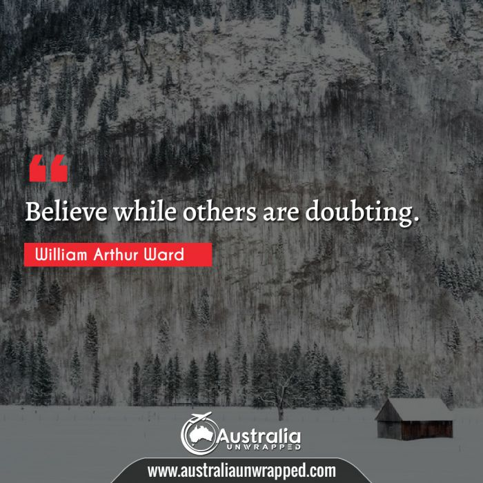Believe while others are doubting.
