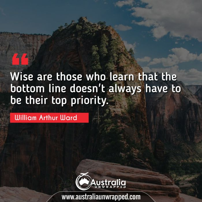 Wise are those who learn that the bottom line doesn't always have to be their top priority.
