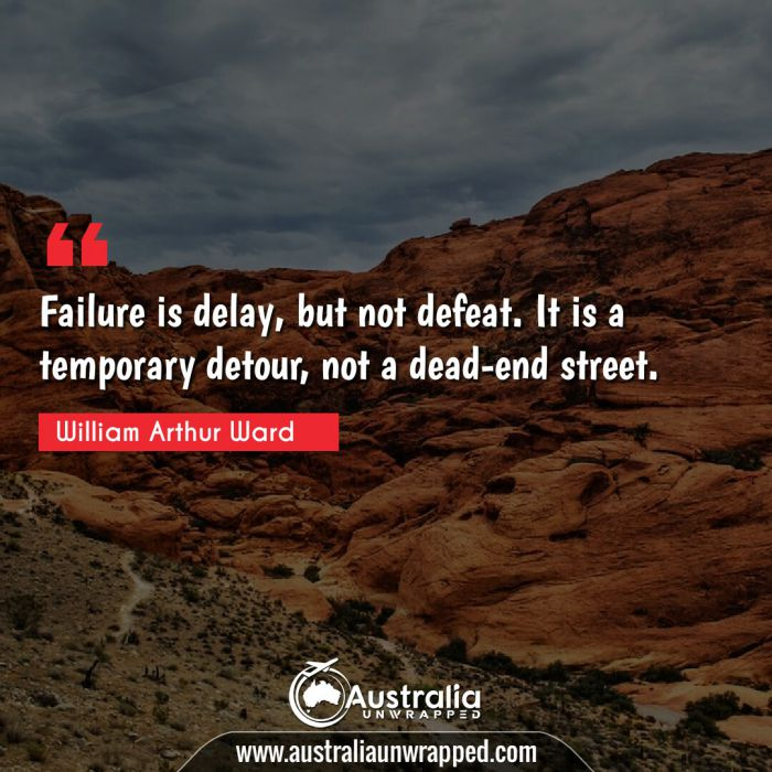Failure is delay, but not defeat. It is a temporary detour, not a dead-end street.