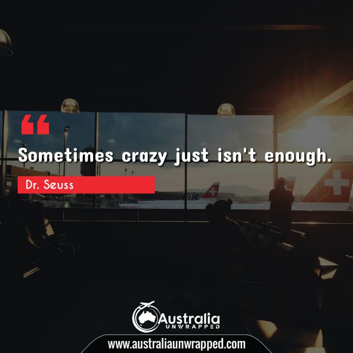 Sometimes crazy just isn't enough.