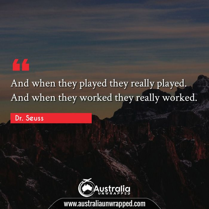 And when they played they really played. And when they worked they really worked.