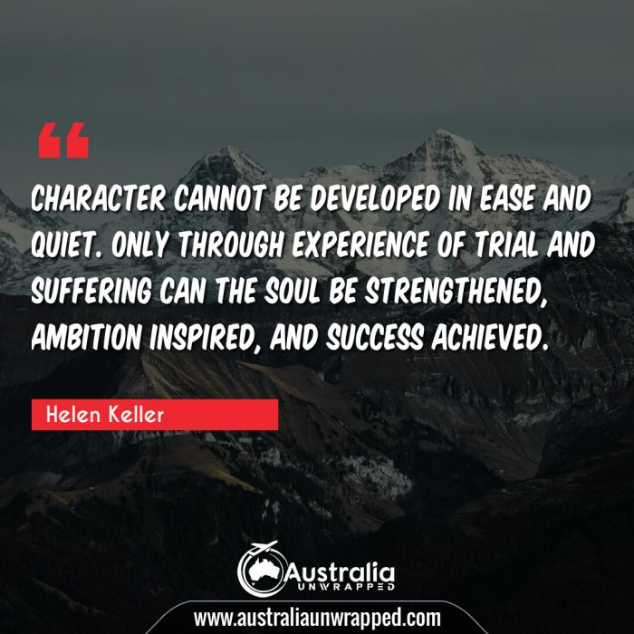 Character cannot be developed in ease and quiet. Only through experience of trial and suffering can the soul be strengthened, ambition inspired, and success achieved.