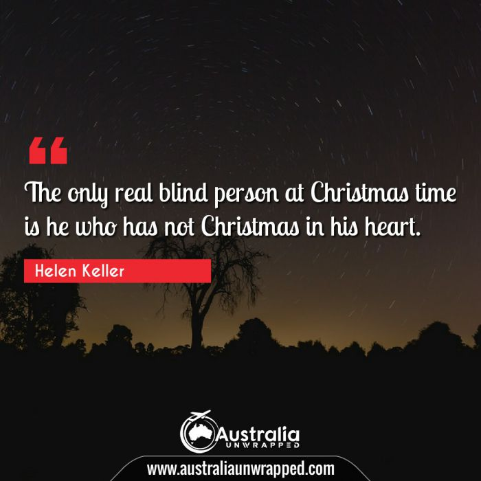 The only real blind person at Christmas time is he who has not Christmas in his heart.
