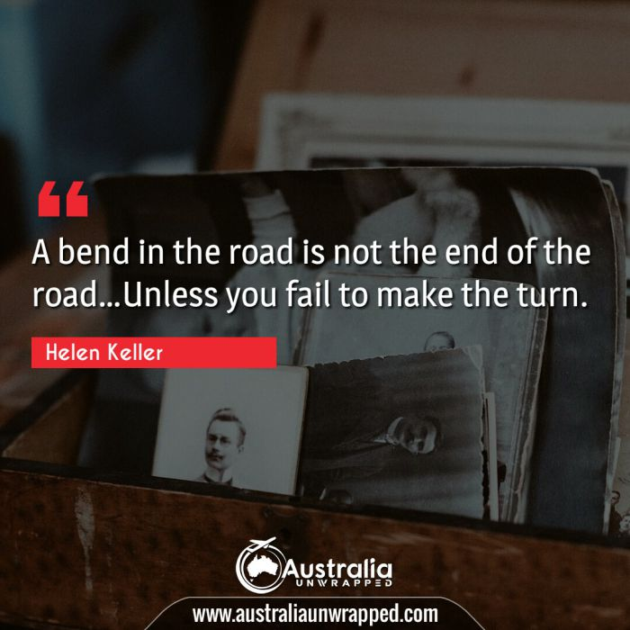 A bend in the road is not the end of the road…Unless you fail to make the turn.