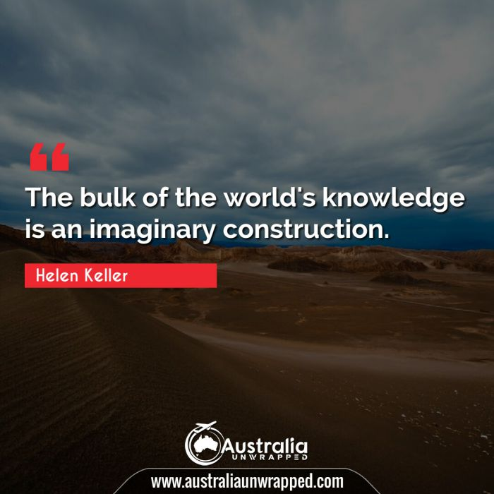 The bulk of the world's knowledge is an imaginary construction.
