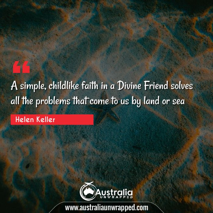 A simple, childlike faith in a Divine Friend solves all the problems that come to us by land or sea