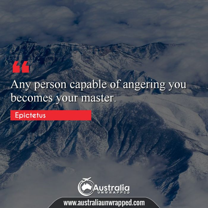 Any person capable of angering you becomes your master.