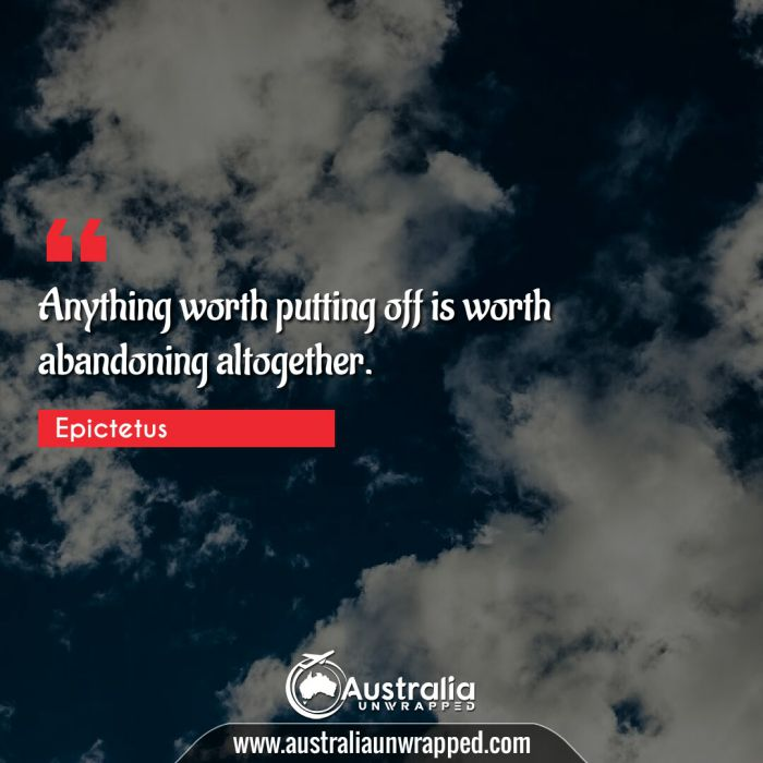 Anything worth putting off is worth abandoning altogether.
