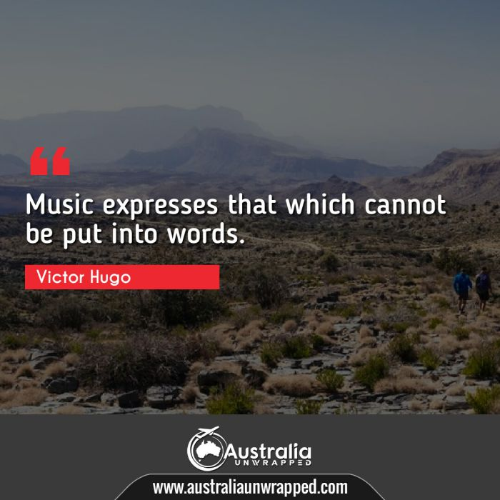 Music expresses that which cannot be put into words.
