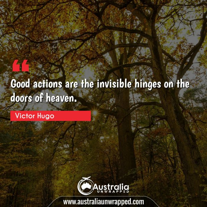 Good actions are the invisible hinges on the doors of heaven.