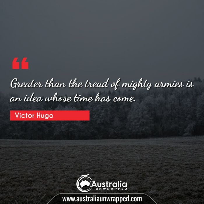 Greater than the tread of mighty armies is an idea whose time has come.