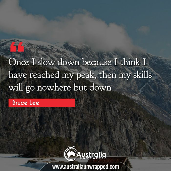 Once I slow down because I think I have reached my peak, then my skills will go nowhere but down