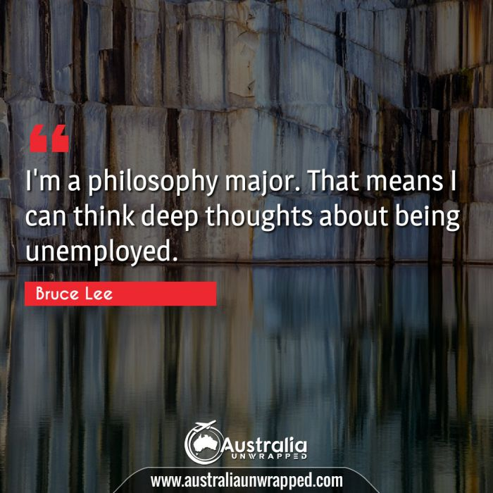 I'm a philosophy major. That means I can think deep thoughts about being unemployed.