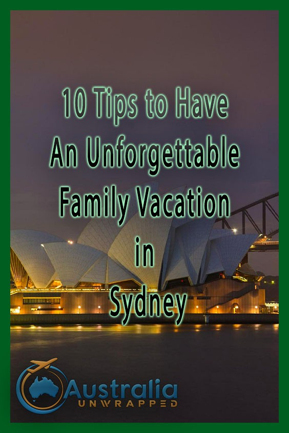 10 Tips to Have An Unforgettable Family Vacation in Sydney