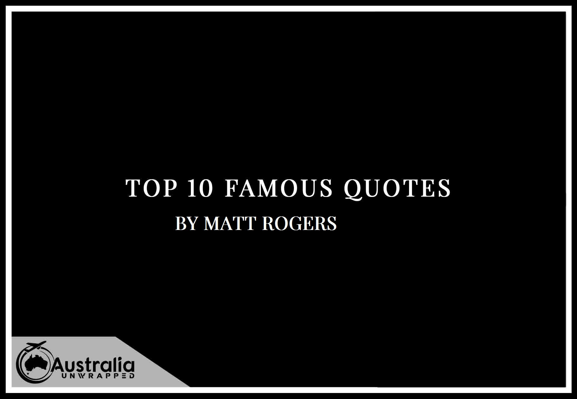 Top 10 Famous Quotes by Author Matt Rogers