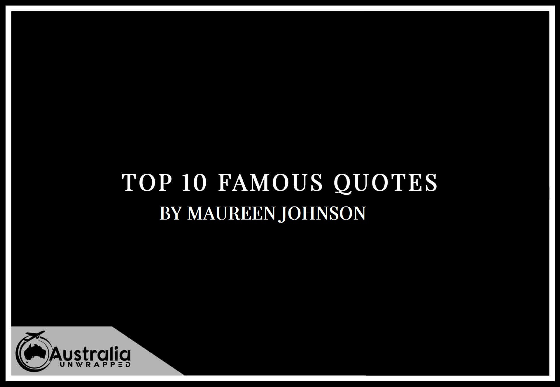 Top 10 Famous Quotes by Author Maureen Johnson