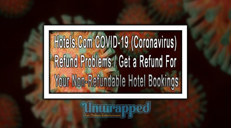 Hotels.Com COVID-19 (Coronavirus) Refund Problems Get a Refund For Your Non-Refundable Hotel Bookings