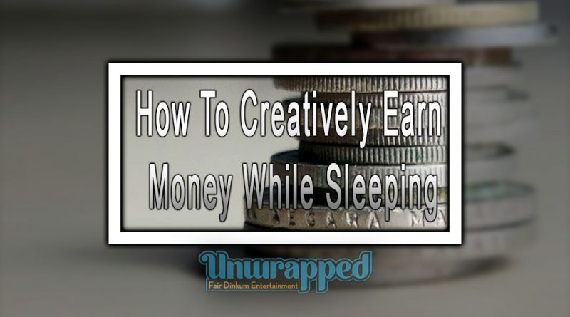 How To Creatively Earn Money While Sleeping