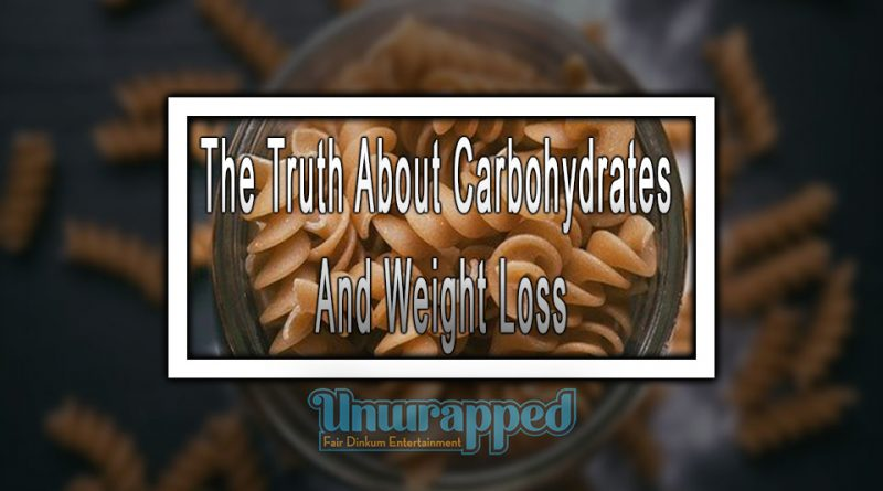 The Truth About Carbohydrates And Weight Loss