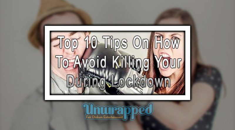 Top 10 Tips On How To Avoid Killing Your Partner During Lockdown