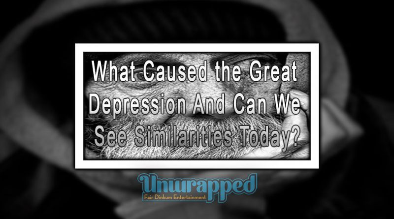 What Caused the Great Depression and Can We See Similarities Today