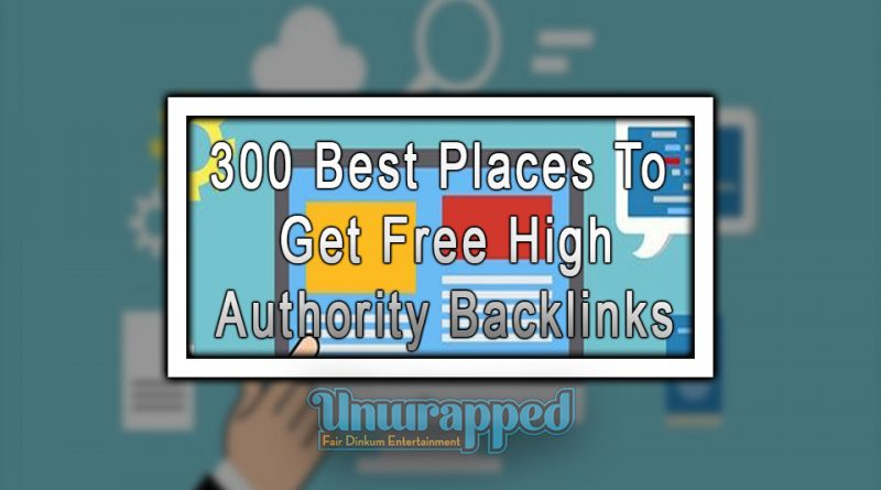 300 Best Places to Get Free High Authority Backlinks