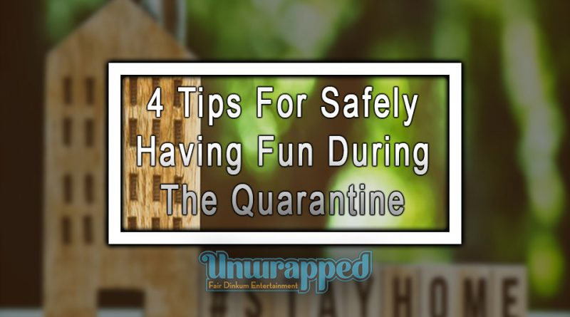 4 Tips For Safely Having Fun During The Quarantine
