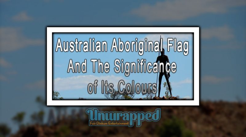 Australian Aboriginal Flag And The Significance Of Its Colours
