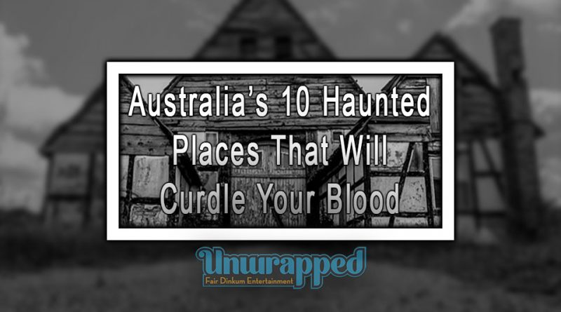 Australia's 10 Haunted Places That Will Curdle Your Blood