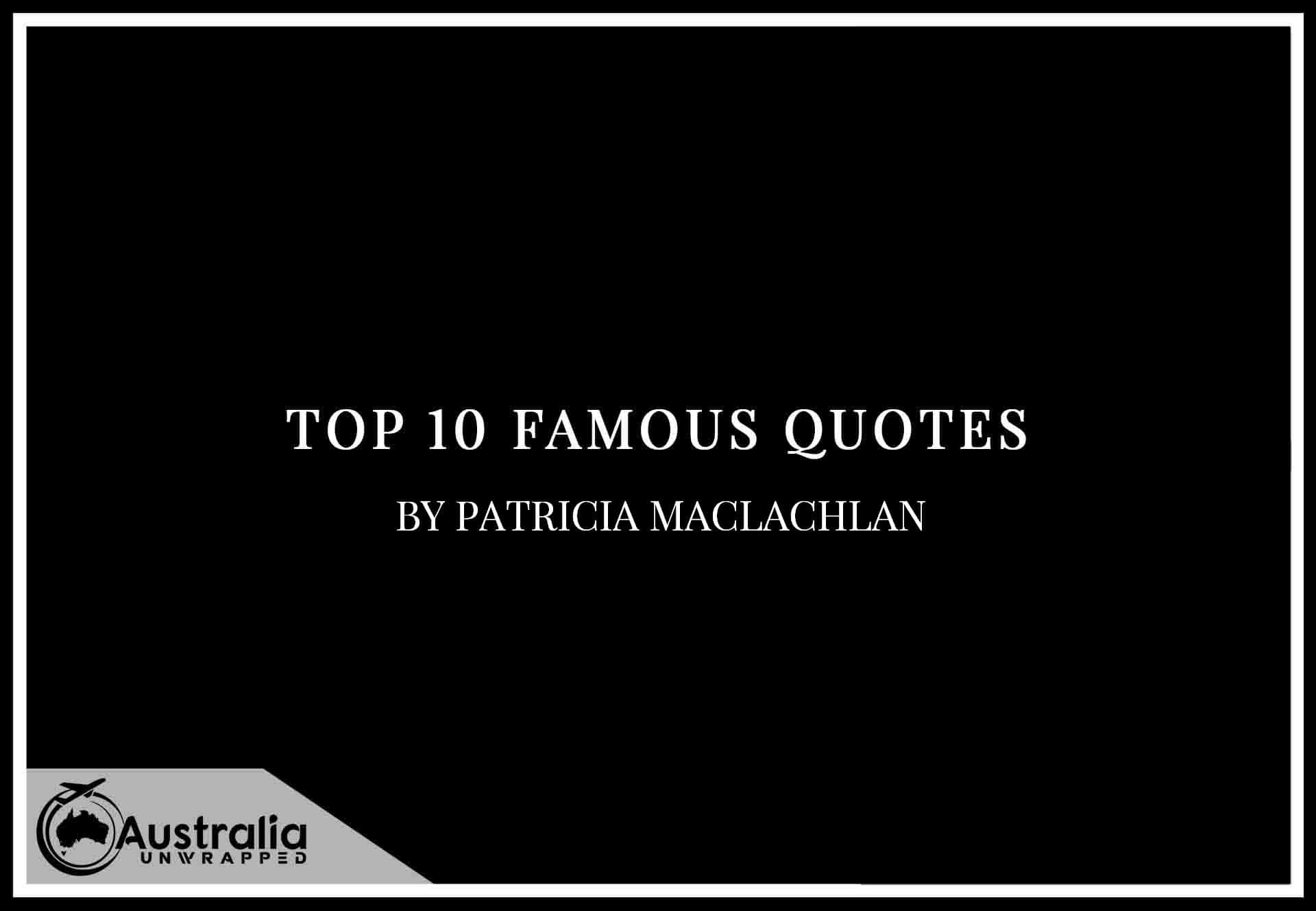 Top 10 Famous Quotes by Author Patricia MacLachlan